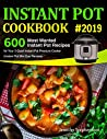 Instant Pot Cookbook #2019: 600 Most Wanted Instant Pot Recipes for Your 3 Quart Instant Pot Pressure Cooker (Instant Pot Mini Duo Recipes)