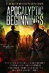 Apocalyptic Beginnings Box Set: A Post-Apocalyptic Zombie Box Set