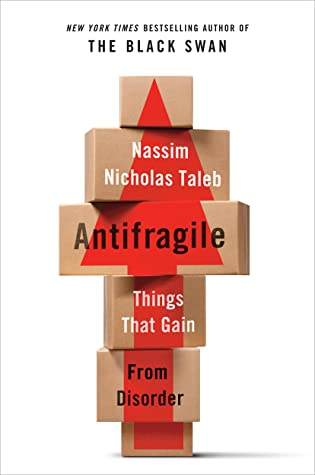 Antifragile: Things That Gain from Disorder by Nassim