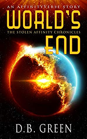 World's End: An AffinityVerse Story (The Stolen Affinity Chronicles #1)