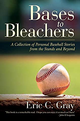 Bases to Bleachers by Eric C. Gray