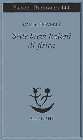 Sette brevi lezioni di fisica by Carlo Rovelli