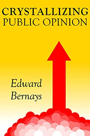 Crystallizing Public Opinion by Edward L. Bernays