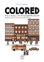 Colored: The Unsung Life of Claudette Colvin Colored: The Unsung Life of Claudette Colvin
