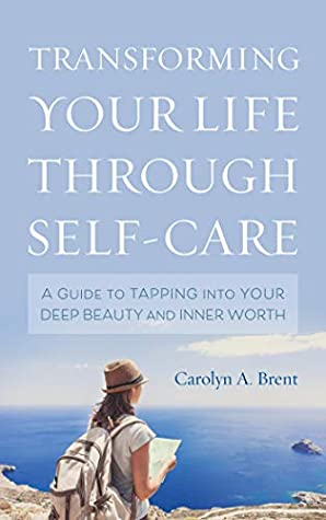 Transforming Your Life through Self-Care: A Guide to Tapping into Your Deep Beauty and Inner Worth
