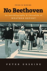 No Beethoven: Autobiography & Chronicle of Weather Report