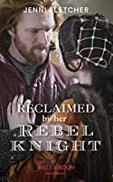 Reclaimed By Her Rebel Knight (Historical)