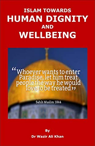 WAKF PUBLICATION: ISLAMIC PERSPECTIVE ON HUMAN DIGNITY AND WELLBEING: HUMAN DIGNITY (ISLAMIZATION OF MUSLIM COUNTRIES Book 13)