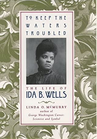 To Keep the Waters Troubled: The Life of Ida B. Wells
