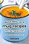 Quick Meal-in-a Mug Recipes That Are Too Delicious by Valeria Ray