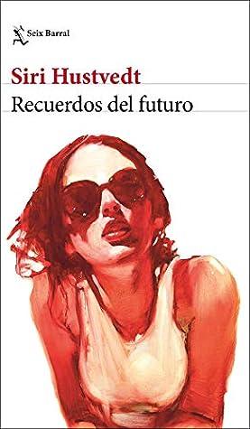 Recuerdos del futuro by Siri Hustvedt