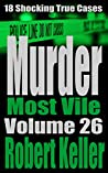 Murder Most Vile: Volume 26: 18 Shocking True Cases