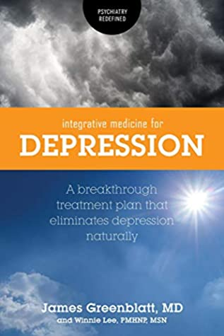 Integrative Medicine for Depression: A Breakthrough Treatment Plan that Eliminates Depression Naturally (Psychiatry Redefined Book 3)