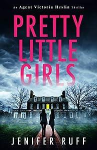Pretty Little Girls (An Agent Victoria Heslin Thriller, #2)