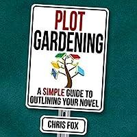 Plot Gardening: (Write Faster/Write Smarter, #7)