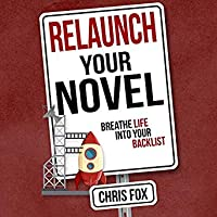 Relaunch Your Novel: Breathe Life Into Your Backlist (Write Faster/Write Smarter, #6)