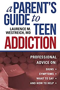 A Parent's Guide to Teen Addiction: Professional Advice on Signs, Symptoms, What to Say, and How to Help (Pock01 13 06 2019)