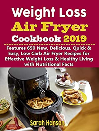 Weight Loss Air Fryer Cookbook 2019 Features 650 New Delicious