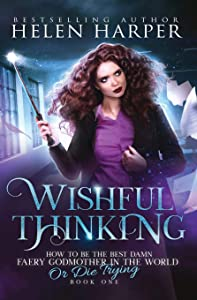 Wishful Thinking (How to Be the Best Damn Faery Godmother in the World or Die Trying, #1)