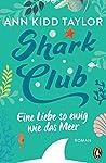 Shark Club – Eine Liebe so ewig wie das Meer: Roman
