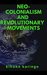 NEO-COLONIALISM AND REVOLUTIONARY MOVEMENTS