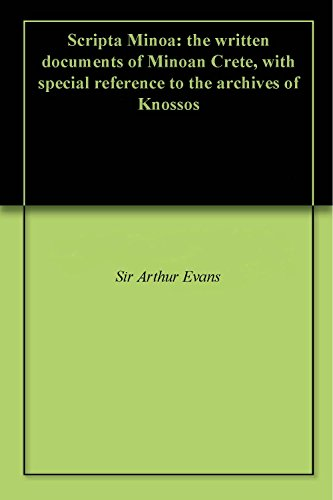 Evans, Arthur, Sir - Scripta Minoa the written documents of Minoan Crete, with special reference to the archives of Knossos