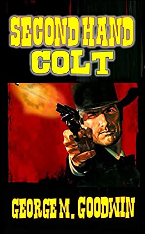 Second Hand Colt: A Western Adventure (The Second Hand Colt Western Series Book 1)