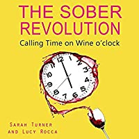 The Sober Revolution: Women Calling Time on Wine O'Clock (Addiction Recovery, #1)