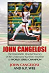 John Cangelosi: The Improbable Baseball Journey of the Undersized Kid from Nowhere to World Series Champion