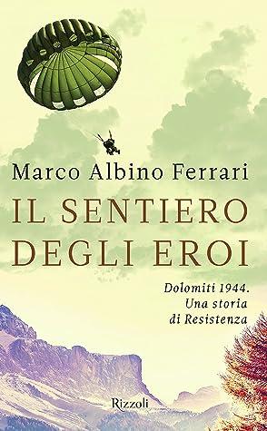 Il sentiero degli eroi by Marco Albino Ferrari
