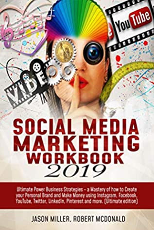 Social Media Marketing Workbook 2019: Ultimate Power Business Strategies - a Mastery on How to Create your Personal Brand and Make Money using Instagram, Facebook, YouTube, Twitter, LinkedIn...