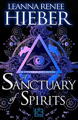 A Sanctuary of Spirits (Spectral City #2) by Leanna Renee Hieber