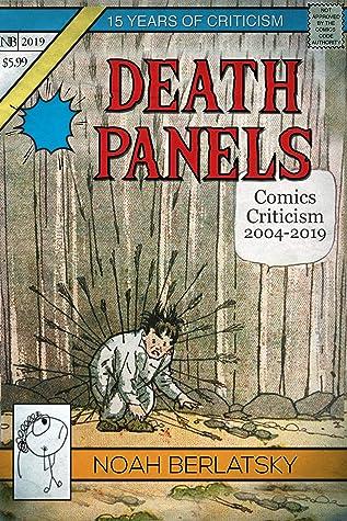 Death Panels: Comics Criticism, 2004-2019