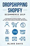 Dropshipping Shopify E-Commerce 2019: A $10,000/Month Business Blueprint –A Step by Step Guide on How to Make Money Online with SEO, Social Media Marketing, ... and Instagram (Passive income ideas)