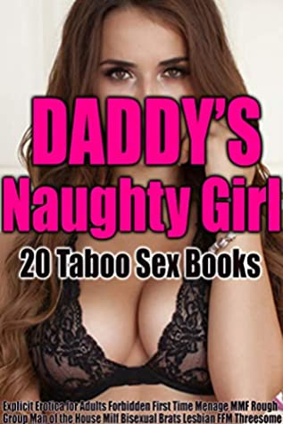 Erotica: Daddy's Naughty Girl: 20 Taboo Sex Books (Explicit Erotica for Adults, Forbidden, First Time, Menage MMF, Rough Group, Man of the House, MILF, Bisexual Brats, Lesbian FFM Threesome)
