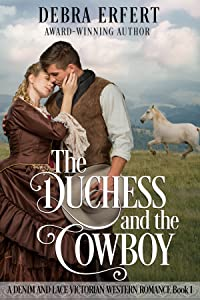 The Duchess and the Cowboy (A Denim and Lace Victorian Western Romance, #1)