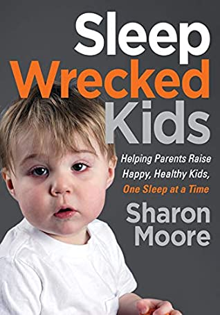 Sleep Wrecked Kids: Helping Parents Raise Happy, Healthy Kids, One Sleep at a Time