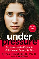 Under Pressure by Lisa Damour Book Summary