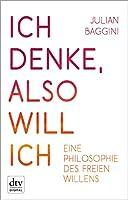 Ich denke, also will ich: Eine Philosophie des freien Willens