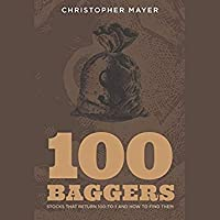 100 Baggers: Stocks That Return 100-To-1 and How to Find Them