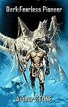 Dark: Fearless Pioneer (Dark LitRPG book 1)