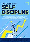 The Science of Self Discipline: How Daily Self-Discipline, Everyday Habits and an Optimised Belief System will Help You Beat Procrastination + Why Discipline Equals True Freedom