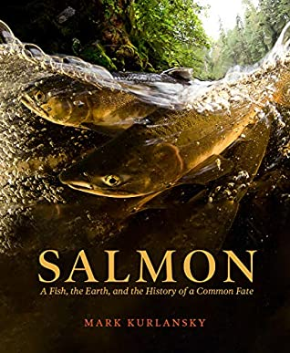 Salmon: A Fish, the Earth, and the History of a Common Fate