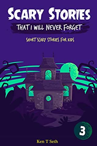 Scary Stories That I Will Never Forget: Short Scary Stories for Kids (Scary Ghost Stories Book 3)