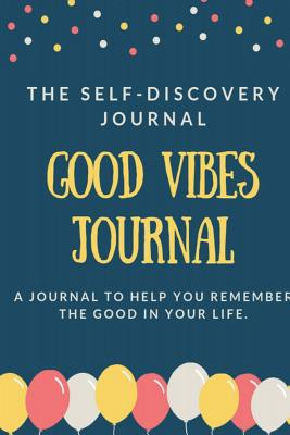 Good Vibes Journal: The Self Discovery Journal