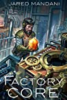 Factory Core - The Dwarven Secret Weapon: A Dungeon Core Epic