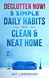 Declutter Now!: 5 Simple Daily Habits To A Clean & Neat Home