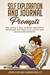 Self Exploration And Journal Prompts: Why Writing A Diary Increases Self-Esteem, Self-Efficacy And Leads Us To Achieve Goals And The Personal Realization