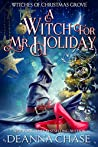 A Witch For Mr. Holiday (Witches of Christmas Grove, #1)