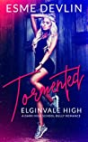 Tormented (Elginvale High #1)